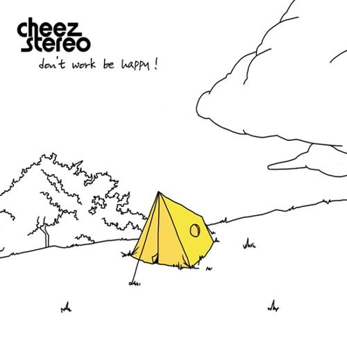 Cheezstereo – Don't Work Be Happy!