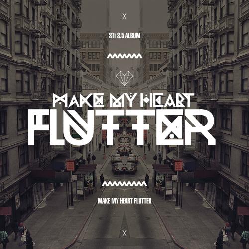 [EP] STi – Make My Heart Flutter