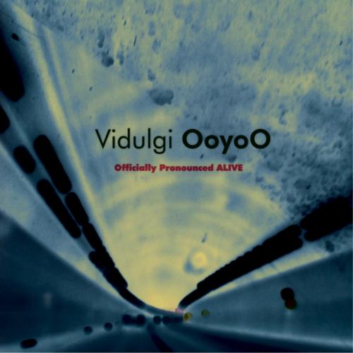 Vidulgi OoyoO – Officially Pronounced Alive