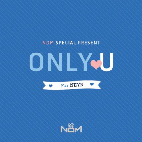 [Single] NOM – #ONLY U (For NEYB)