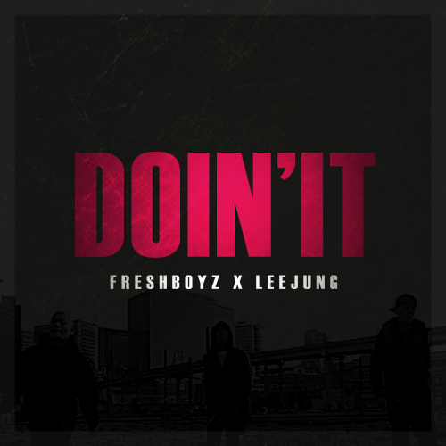 [Single] Fresh Boyz – DOIN` IT (Feat. 이정)