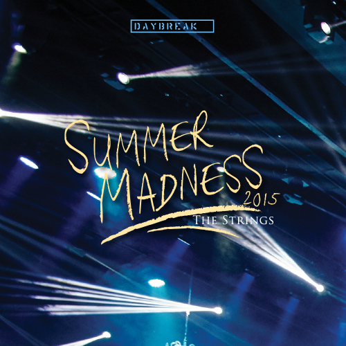 Daybreak – DAYBREAK LIVE SUMMER MADNESS 2015 The Strings