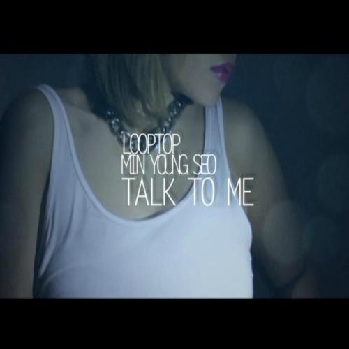 LOOPTOP, Seo Min Young – Talk To Me – Single