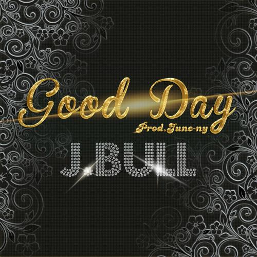 [Single] J.Bull – Good Day (Prod By. June-ny)