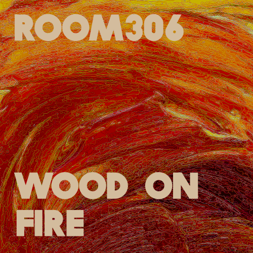 [Single] Room306 – Wood On Fire