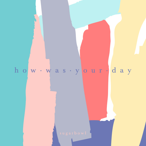[Single] Sugarbowl – How Was Your Day