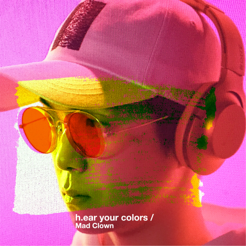 [Single] Mad Clown – h.ear your colors