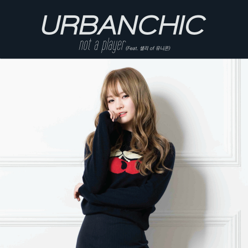 [Single] Urban Chic – Not A Player (Feat. Sally Of UNICORN)