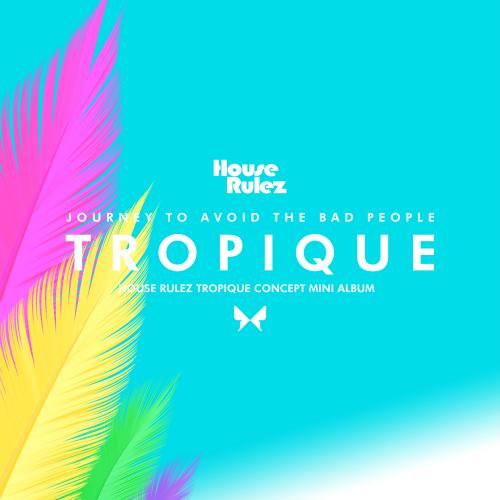 [Single] House Rulez – Tropique