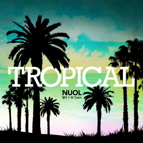 [Single] NUOL – Tropical (Feat. Linda, M.Tyson)